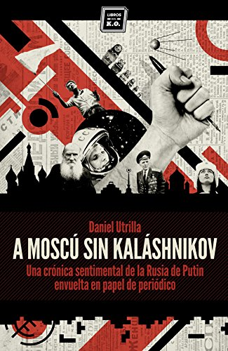 A Moscú sin Kaláshnikov: (Crónica sentimental de la Rusia