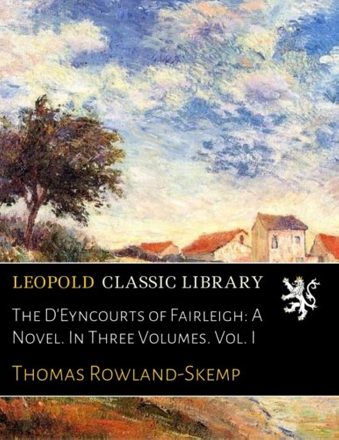 トランスミッション退化するステレオThe D'Eyncourts of Fairleigh: A Novel. In Three Volumes. Vol. I
