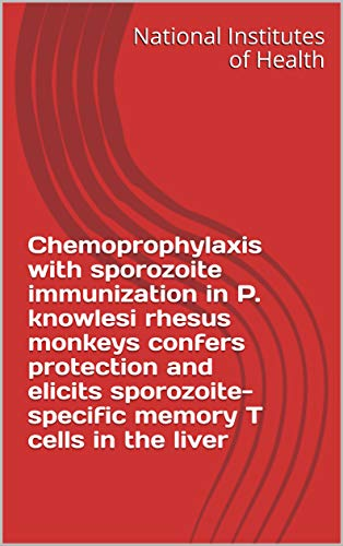 Chemoprophylaxis with sporozoite immunization in P. knowlesi rhesus monkeys confers protection and elicits sporozoite-specific memory T cells in the liver (English Edition)