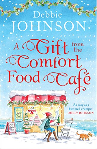 A Gift from the Comfort Food Café: Celebrate Christmas in the cosy village of Budbury with the most heartwarming romantic comedy of the year! (The Comfort Food Cafe, Book 5)