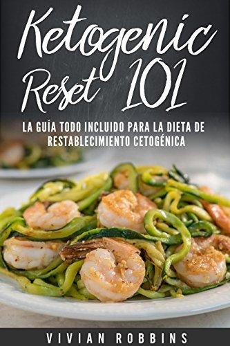 Ketogenic Reset 101: La Guía Todo Incluido para la Dieta de Restablecimiento Cetogénica (Ketogenic Reset Diet Libro en Español/ Spanish Book) (Spanish Edition)