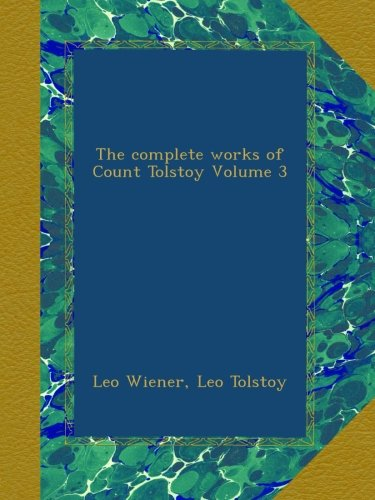 Download The complete works of Count Tolstoy Volume 3 B0092687OO