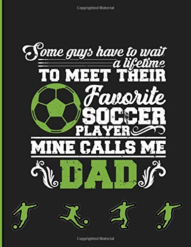 Some Guys Have To Wait A Lifetime To Meet Their Favorite Soccer Player Mine Calls Me Dad: High School Football Coaching Organizer and Tactical Guide ... Roster, Stat Log, and Blank Field Pages