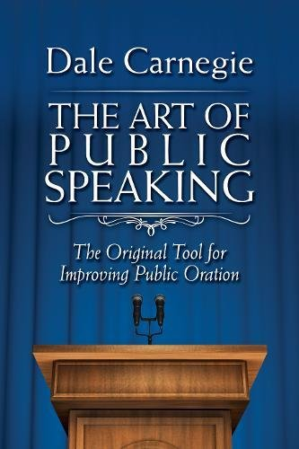 Compare Textbook Prices for The Art of Public Speaking: The Original Tool for Improving Public Oration  ISBN 9781945186486 by Carnegie, Dale