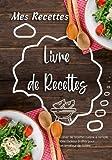 Mes recettes: Livre de recettes à compléter, Cahier de recettes cuisine à remplir, Idée cadeau à offrir pour un amateur de cuisine