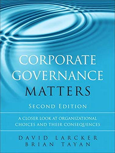 Compare Textbook Prices for Corporate Governance Matters: A Closer Look at Organizational Choices and Their Consequences 2 Edition ISBN 9780134031569 by Larcker, David,Tayan, Brian