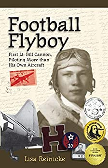 Football Flyboy: First Lt. Bill Cannon, Piloting More than His Own Aircraft by [Lisa Reinicke]