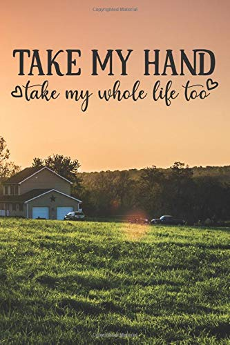 Take My Hand Take my Whole Life too: Lined Notebook / Journal Gift , 110 Pages 6x9 Soft Cover, Matte Finish , For College Students,Moms,Kids,Teens …