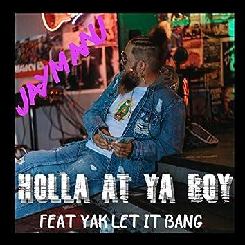Holla at Ya Boy (feat. Yak Let It Bang)
