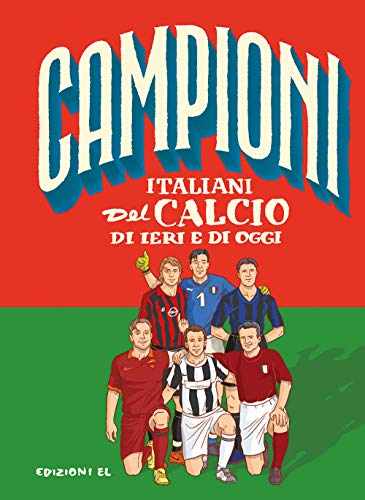 Campioni italiani del calcio di ieri e di oggi