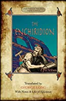 The Enchiridion: Translated by George Long with Notes and a Life of Epictetus (Aziloth Books).