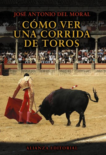 Cómo ver una corrida de toros (Libros Singulares (alianza)