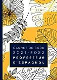 Carnet de bord 2021-2022 professeur d'Espagnol: Agenda A4 pour les enseignants