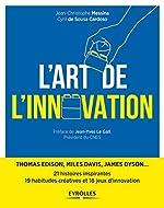 L'art de l'innovation - Thomas Edison, Miles Davis, James Dyson ... 21 histoires inspirantes, 19 habitudes créatives et 18 jeux d'innovation de Jean-Christophe Messina