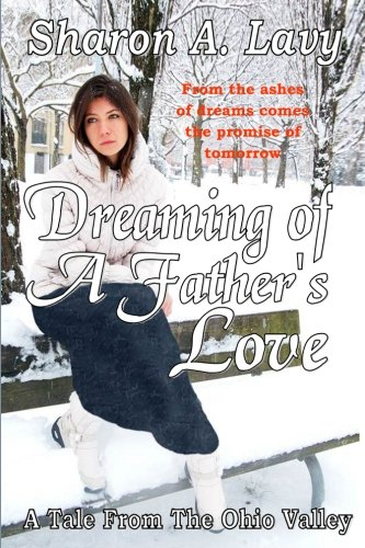 Book: Dreaming of a Father's Love - A Tale From the Ohio Valley by Sharon A. Lavy