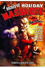 A Hacked-Up Holiday Massacre: Halloween is Going to be Jealous Kindle Edition