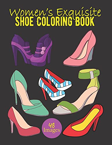 Women's Exquisite Shoe Coloring Book: Women's Beautiful 48 Footwear Illustrations To Color. Fashion Coloring Book. Birthday, Christmas, Halloween, Thanksgiving, Easter Gift