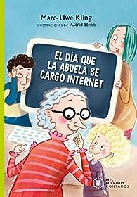 El Día Que La Abuela Se Cargó Internet: 3 par Marc-Uwe Kling