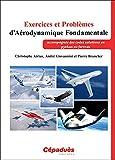 Exercices et Problèmes d'Aérodynamique Fondamentale (accompagnés...