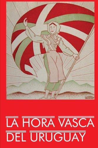 La Hora Vasca del Uruguay: Génesis y desarrollo del nacionalismo vasco en Uruguay (1825-1960)