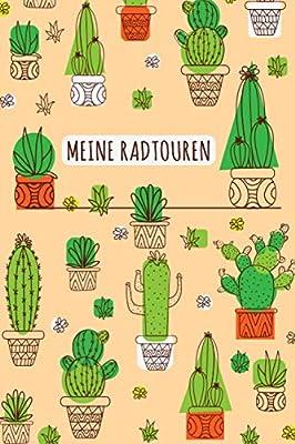 Meine Radtouren: Fahrradtourenbuch Tagebuch für Radfahrer Logbuch für die Fahrradtour. Notiere die Tour um sich später zu erinnern und die Tour zu verbessern / Modern Kaktus Cactus