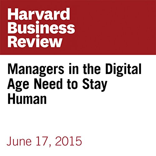 Managers in the Digital Age Need to Stay Human copertina