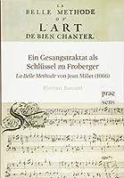 """Ein Gesangstraktat als Schluessel zu Froberger - """"La Belle Methode"""" von Jean Millet (1666)"""