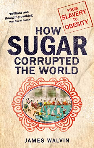 Sugar: The world corrupted, from slavery to obesity (English Edition) eBook: Walvin, James: Amazon.es: Tienda Kindle