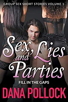 Paperback Sex Lies And Parties: Fill In The Gaps (Group Sex Short Stories Volume 1) Book