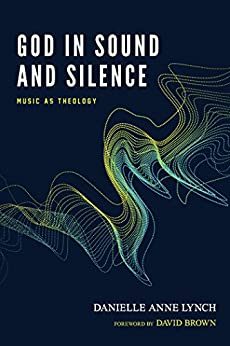 God in Sound and Silence: Music as Theology by [Danielle Anne Lynch, David Brown]