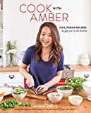 Cook with Amber: Fun, Fresh Recipes to Get You in the Kitchen: Fresh, Fun Recipes to Get You in the Kitchen - Amber Kelley