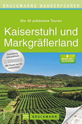 Bruckmanns Wanderführer Kaiserstuhl und Markgräflerland: Wanderführer Kaiserstuhl und Markgräflerland. 40 Touren entlang der badischen Weinstraße zwischen ... und Weil am Rhein erleben und genießen.