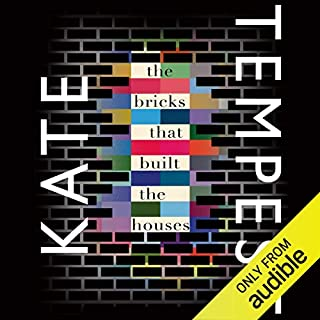 The Bricks That Built the Houses                   By:                                                                                                                                 Kate Tempest                               Narrated by:                                                                                                                                 Kate Tempest                      Length: 9 hrs and 56 mins     10 ratings     Overall 4.8