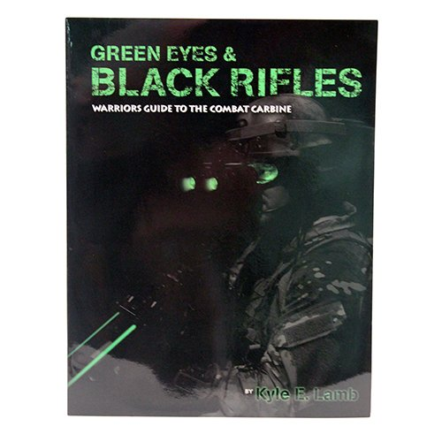 Green Eyes & Black Rifles: Warrior's Guide to the Combat C