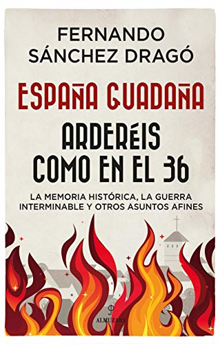 España guadaña. Arderéis como en el 36: La Memoria Histórica, la ...