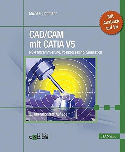 CAD/CAM mit CATIA V5: NC-Programmierung, Postprocessing, Simulation