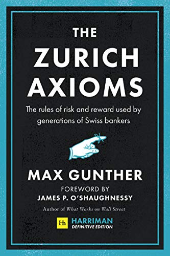 The Zurich Axioms (Harriman Definitive Edition): The rules of risk and reward used by generations of Swiss bankers (English Edition)