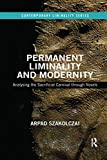 Permanent Liminality and Modernity: Analysing the Sacrificial Carnival through Novels (Contemporary Liminality) - Arpad Szakolczai