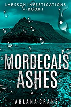Mordecai's Ashes (Larsson Investigations Book 1) by [Arlana Crane]