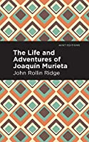 The Life and Adventures of Joaquín Murieta (Mint Editions)