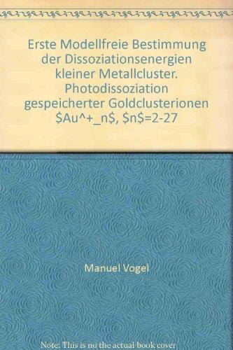 Erste Modellfreie Bestimmung der Dissoziationsenergien kleiner Metallcluster. Photodissoziation gespeicherter Goldclusterionen $Au^+_n$, n=2-27