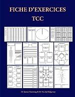 Fiche d'exercices TCC - Fiches d'exercices pour thérapeutes TCC qui poursuivent un cursus de formation: Fiches de formulation, fiches génériques liées ... utiles, photocopiables et des dépliants TCC de Dr James Manning