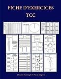 Fiche d'exercices TCC - Fiches d'exercices pour thérapeutes TCC qui poursuivent un cursus de formation: Fiches de formulation, fiches génériques liées ... utiles, photocopiables et des dépliants TCC