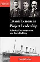 Titanic Lessons in Project Leadership: Effective Communication and Team Building by Sidhu, Ranjit (2012) Paperback