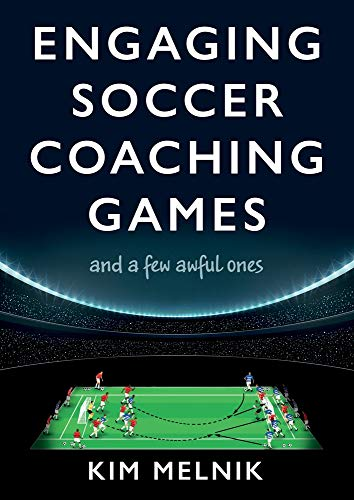 Compare Textbook Prices for Engaging Soccer Coaching Games: and a Few Awful Ones  ISBN 9781800462410 by Melnik, Kim