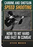 Carbine and Shotgun Speed Shooting: How to Hit Hard and Fast in Combat - Steve Moses