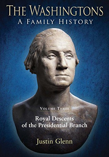 The Washingtons. Volume 3: Royal Descents of the Presidential Branch (The Washingtons: A Family History)