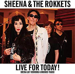 LIVE FOR TODAY! -SHEENA LAST RECORDING & UNISSUED TRACKS-