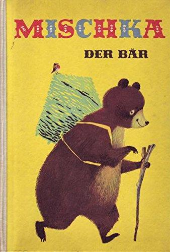 Mischka, Der Bär : Ein [russ. Volks-]Märchen mit Bildern