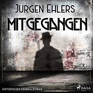 Mitgegangen     Historischer Kriminalroman              Autor:                                                                                                                                 Jürgen Ehlers                               Sprecher:                                                                                                                                 Peter Woy                      Spieldauer: 11 Std. und 10 Min.     72 Bewertungen     Gesamt 4,2